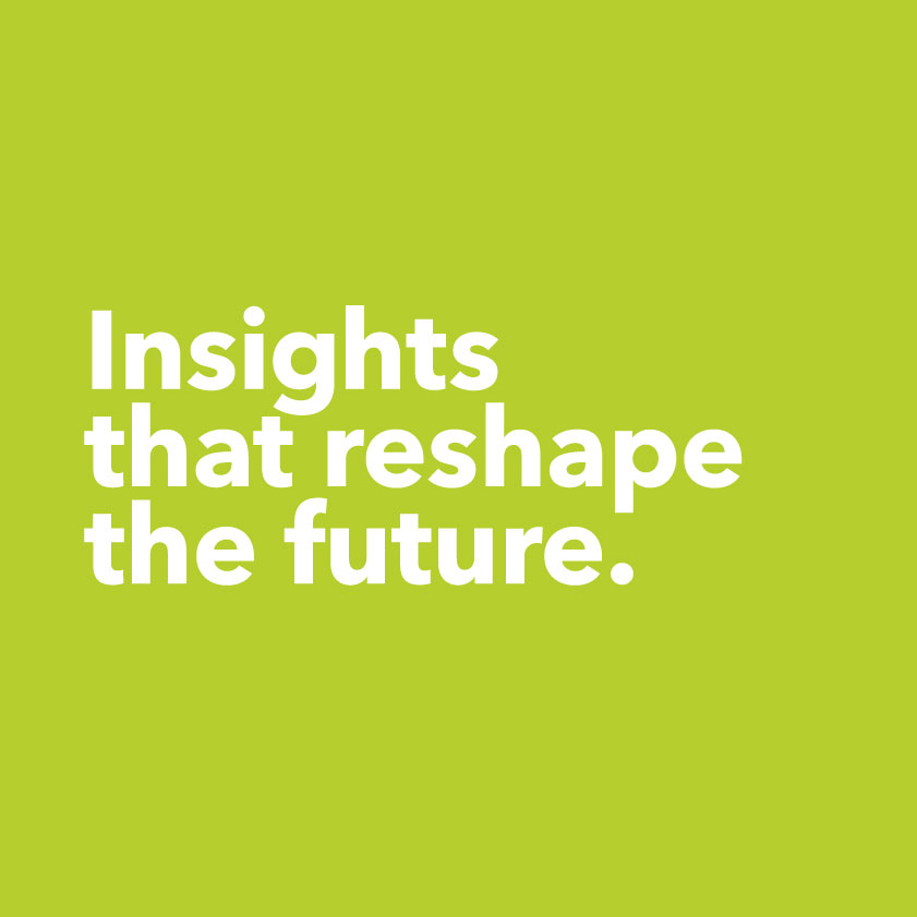 Insights that shape the future