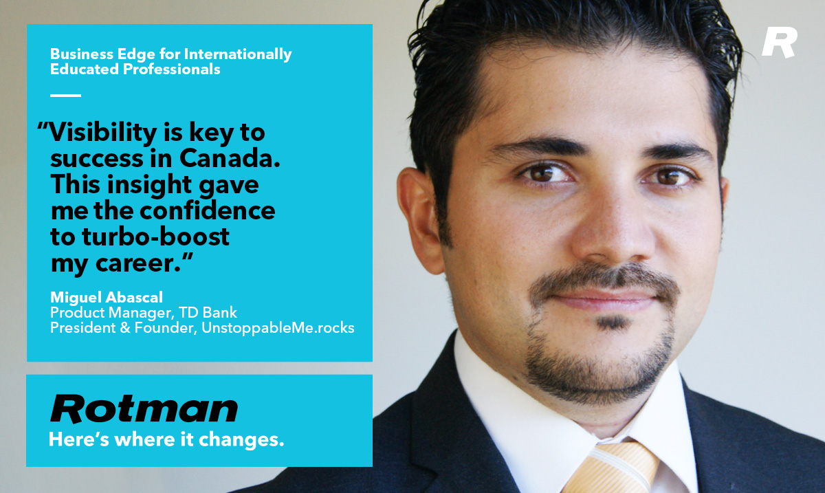 Visibility is key to success in Canada. This insight gave me the confidence to turbo-boost my career - Miguel Abascal.