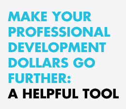 Make your professional development dollars go further: Click here to access a helpful too
