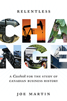 Relentless Change: A Casebook for the Study of Canadian Business History
