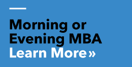 Morning or Evening MBA - click here to learn more